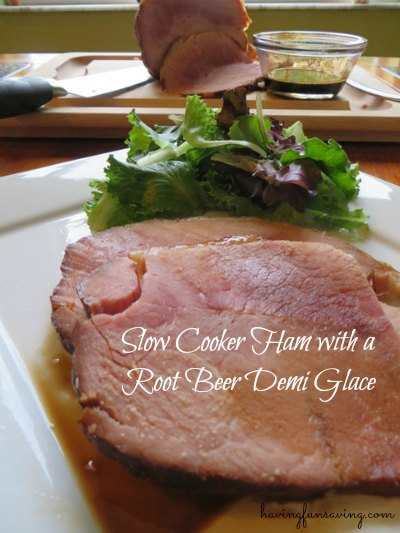Slow Cooker Ham - With Root Beer Demi Glace