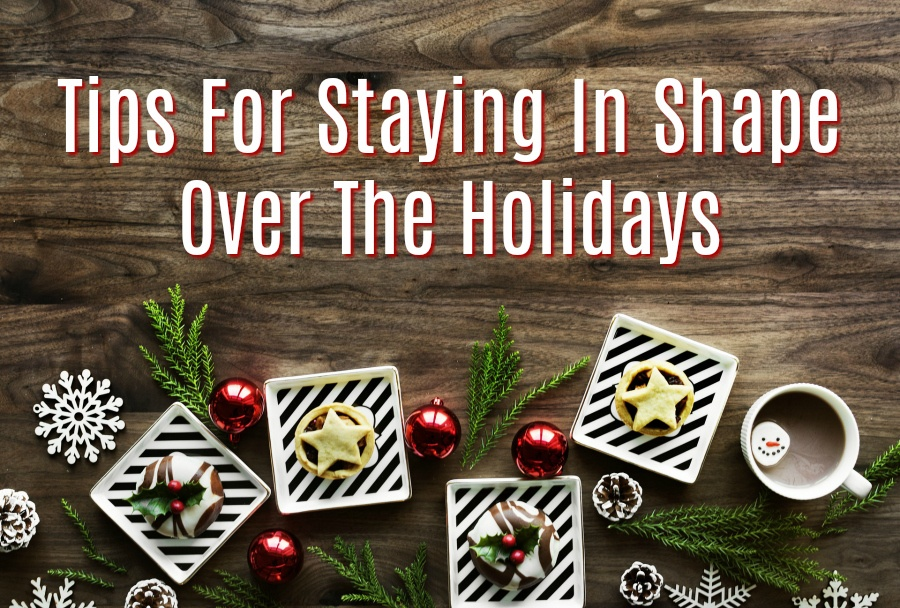 Tips For Staying In Shape During The Holidays