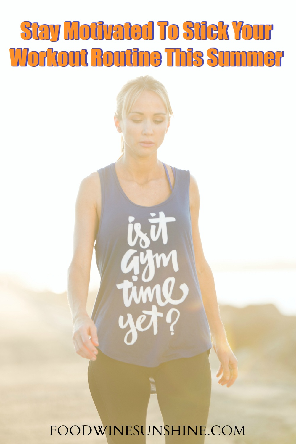 Stay Motivated To Stick Your Workout Routine This Summer