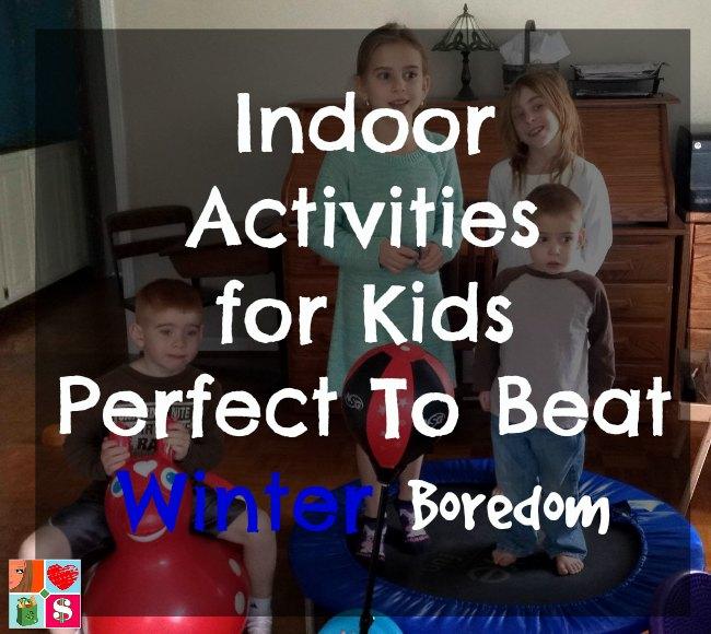 Indoor Activities for Kids - Perfect To Beat Winter Boredom