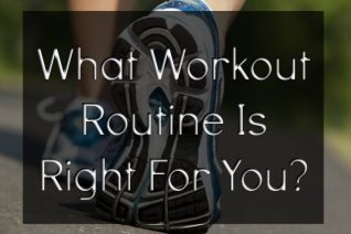 What Workout Routine is Right For You?